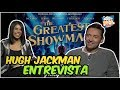 ENTREVISTA con Hugh Jackman - The Greastest Showman🎩👈
