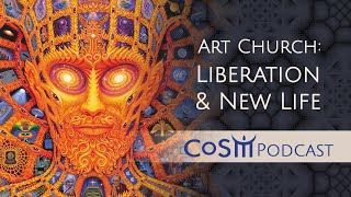 CoSM Art Church: Liberation & New Life