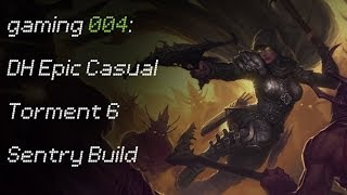 gaming 004: Demon Hunter Epic Casual Torment VI Sentry Build