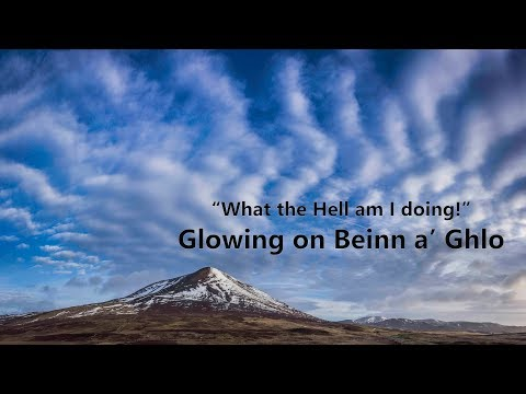 """""""What the Hell am I doing!"""" - Glowing on Beinn a' Ghlo"""