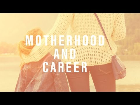 Motherhood and Career