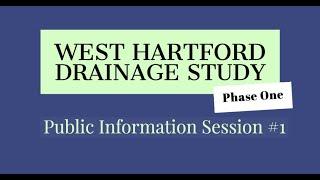 West Hartford Drainage Study - Phase One - Public Information Session #1