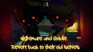 Nightmare and Goldie revert back to their old selves for 24 hours / (original?) / FNAF