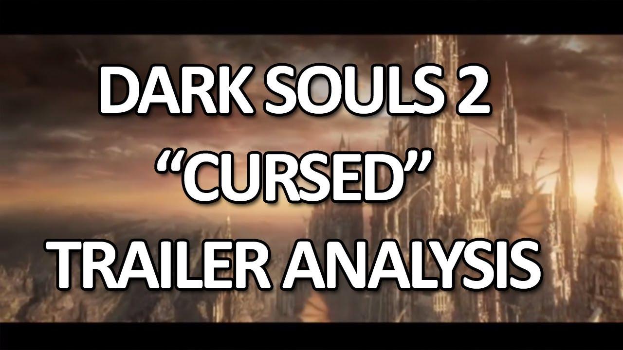 Dark Souls 2 Cursed Trailer: Curse Trailer Analysis