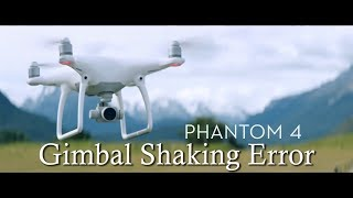 Dji Phantom 4 Gimbal Shaking Error  Ll  Fix Problem Solved
