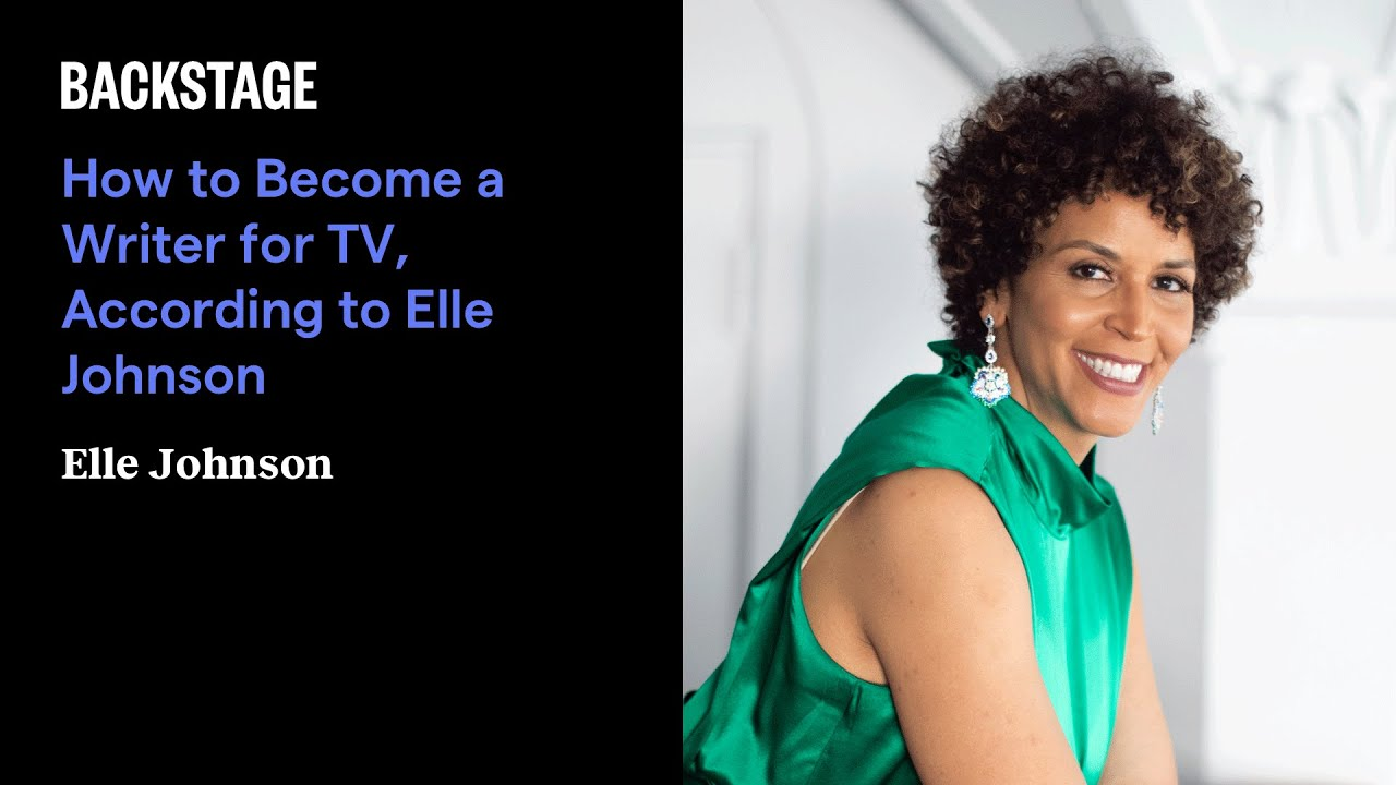 how to become a writer for tv according to elle johnson