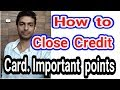 (Important  points) How to close Credit Card of HDFC,  AXIS, ICICI