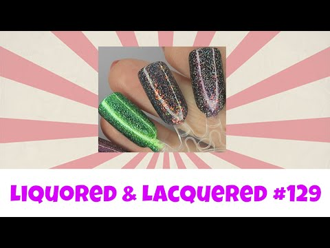 Liquored and Lacquered #129 - Polished for Days Haul