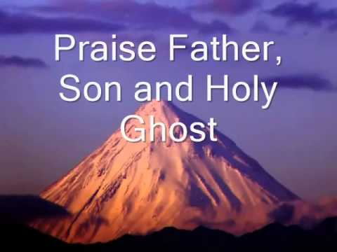 Doxology Praise God from Whom All Blessings flow. Praise Father, Son and Holy Ghost