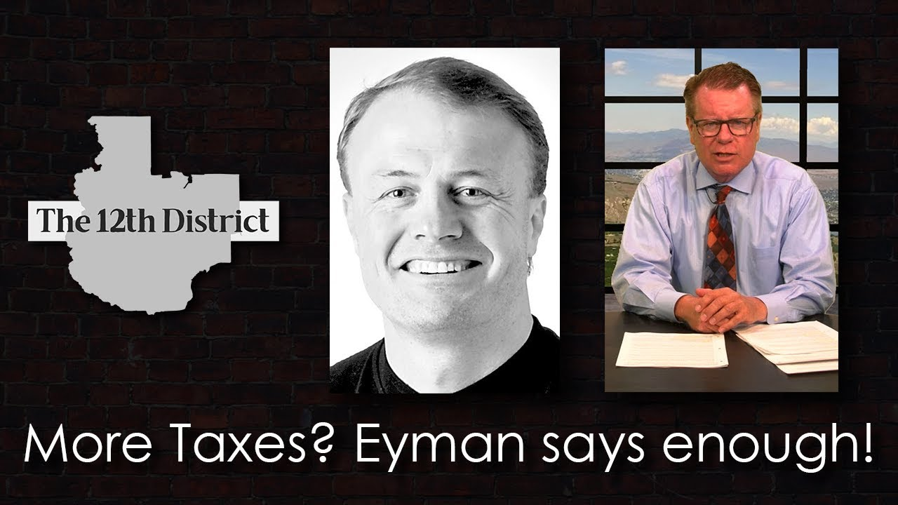 The 12th District - More Taxes? Eyman Says Enough!