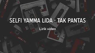 Gambar cover Selfi Yamma LIDA - Tak Pantas Lirik Video