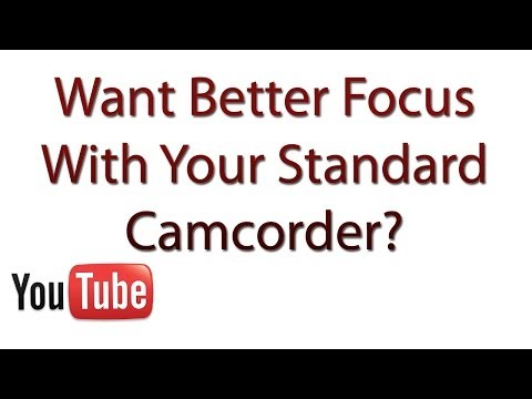 Get Better Focus With A Standard Camcorder