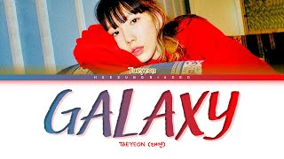TAEYEON Galaxy Lyrics (태연 Galaxy 가사) [Color Coded Lyrics Han/Rom/Eng]