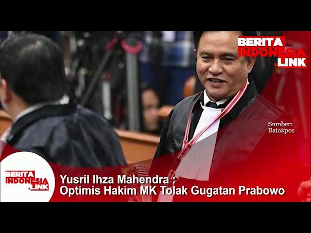 Yusril ; Optimis Hakim MK tolak gugatan Prabowo
