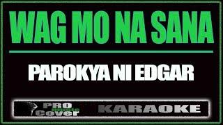Wag mo na sana - Parokya Ni Edgar (KARAOKE)