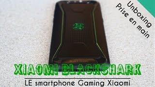 Unboxing + Prise en main : Xiaomi BlackShark - Un smartphone gamer mais pas que...
