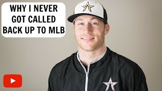 Why I never Got Called Back Up to MLB