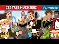 CEI TREI MUZICIENI | The Three Musician Story | Povesti pentru copii | Romanian Fairy Tales