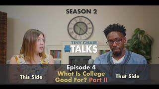 Tiny Chair Talks S2 Ep. 4 - What Is College Good For? Part 2
