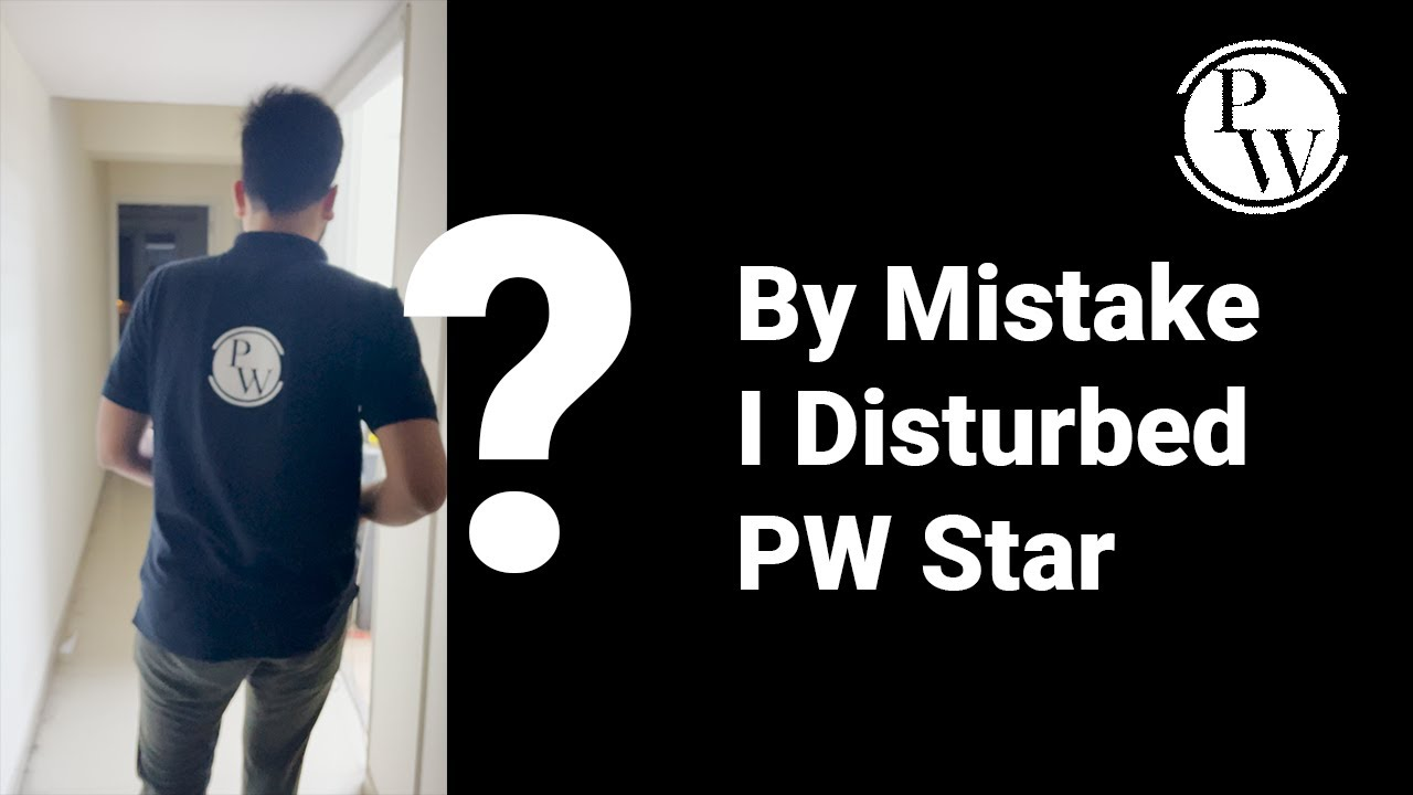 Download By Mistake I Disturbed Physics Wallah Star