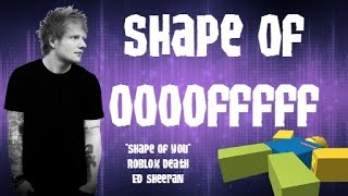 Shape Of OOF -ROBLOX DEATH- (Shape Of You)
