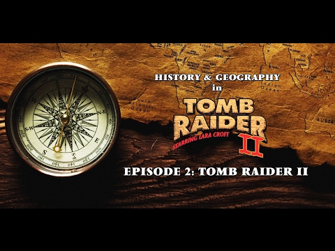 History & Geography in Tomb Raider - Episode 02: Tomb Raider II