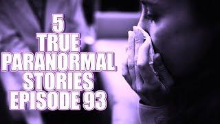 5 TRUE PARANORMAL STORIES EPISODE 93