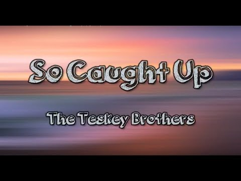 The Teskey Brothers - So Caught Up (Lyrics) HD