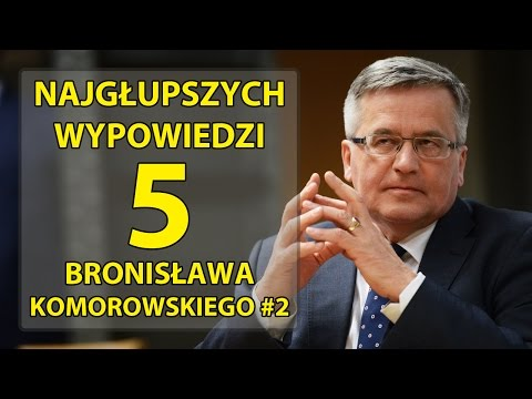 5 najgłupszych wypowiedzi Bronisława Komorowskiego #2
