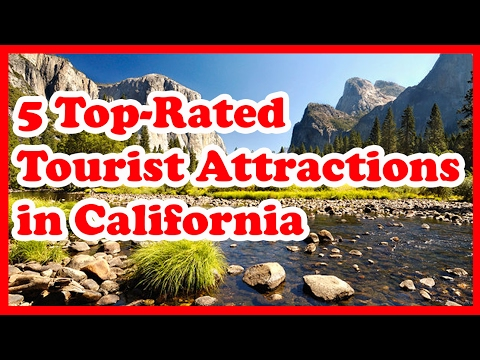 5 Top-Rated Tourist Attractions in California