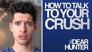 HOW TO TALK TO YOUR CRUSH  | #DearHunter