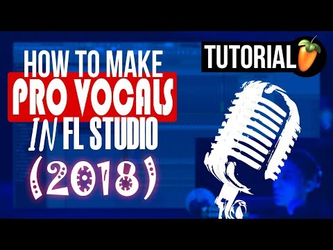 How To Make Your Vocals Sound Professional on FL Studio (2018)