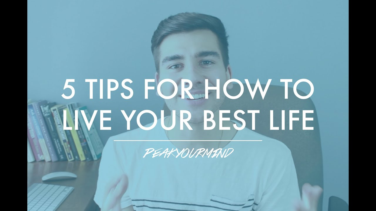 How To Live Your Best Life : 5 Quick Tips To Live Life Fully - YouTube