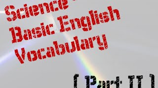 Introductory Science Vocabulary (For ESL/EFL students) - Part II