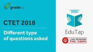 Different type of questions asked in CTET 2018 By EduTap Team @ 6:00 pm