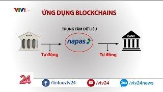 Ứng dụng Blockchains vào hệ thống ngân hàng sẽ đem lại những lợi ích gì? - Tin Tức VTV24