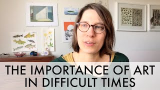 On the importance of art in difficult times