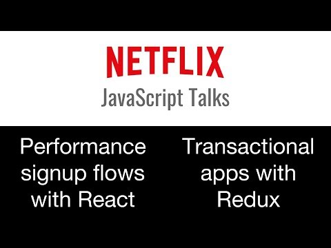 Netflix JavaScript Talks  Performance Signup in React & Transactional Apps with Redux