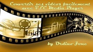 [Tuto] * Convertir ses vidéos facilement avec VLC