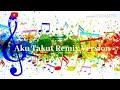 Aku Takut Remix Version DJ Una