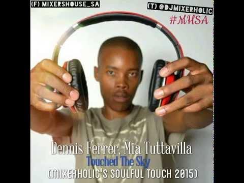 Dennis Ferrer Mia Tuttavilla - Touhed The Sky (mixerholic's Soulful Touch)