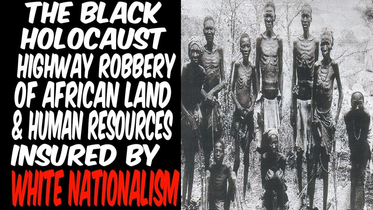 THE BLACK HOLOCAUST: HIGHWAY ROBBERY OF AFRICAN LAND & HUMAN RESOURCES, INSURED BY WHITE NATIONA