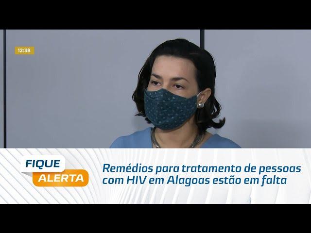 Remédios para tratamento de pessoas com HIV em Alagoas estão em falta