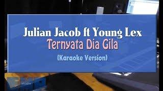 Gambar cover Julian Jacob ft Young Lex - Ternyata Dia Gila (KARAOKE TANPA VOCAL)