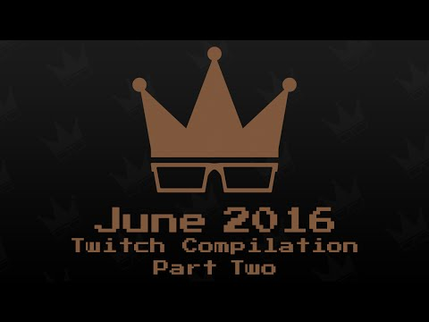 June 2016 Twitch Compilation [2/2]