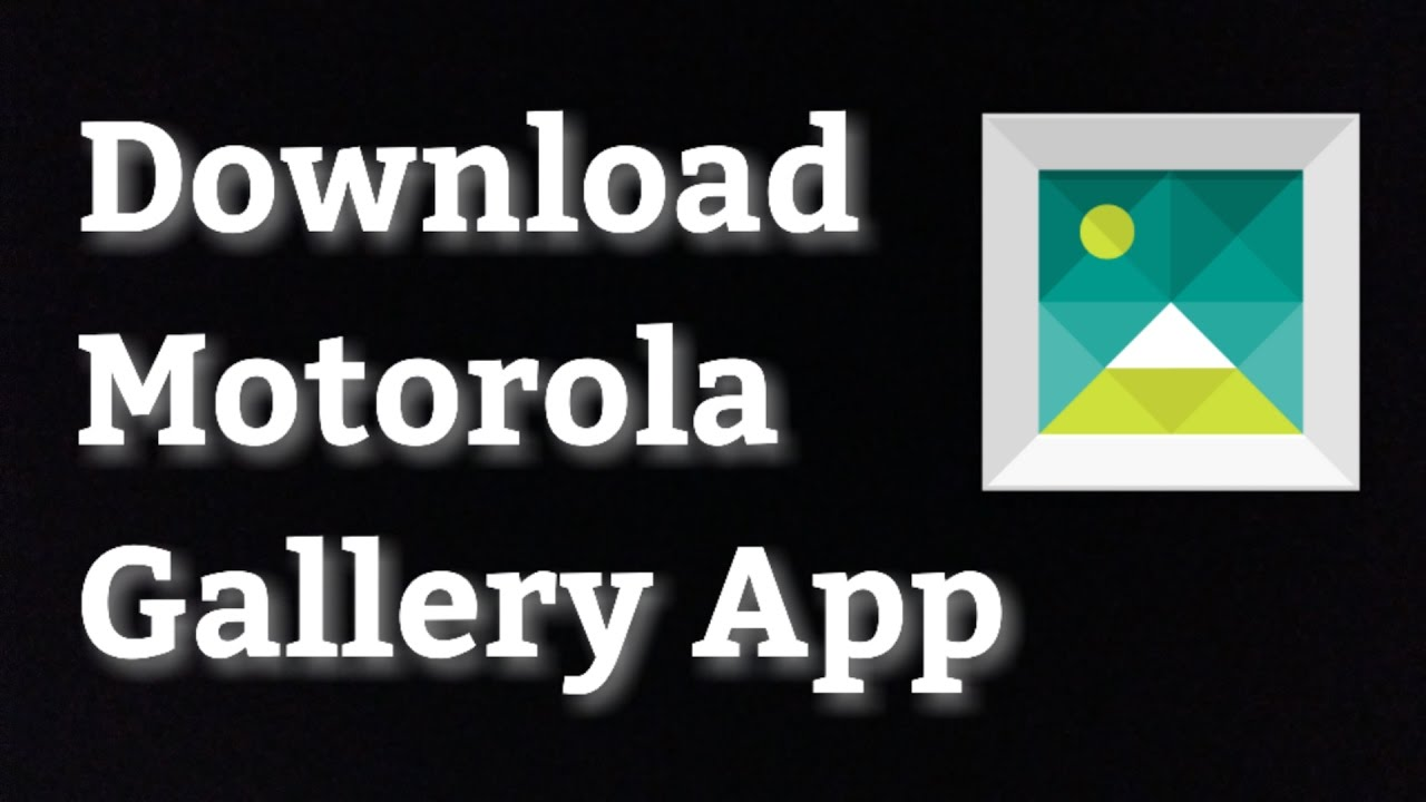 Moto Gallery App for Moto One Power, Moto G6, G6 Plus, Moto G5, G5 Plus,  G4, G4 Plus!