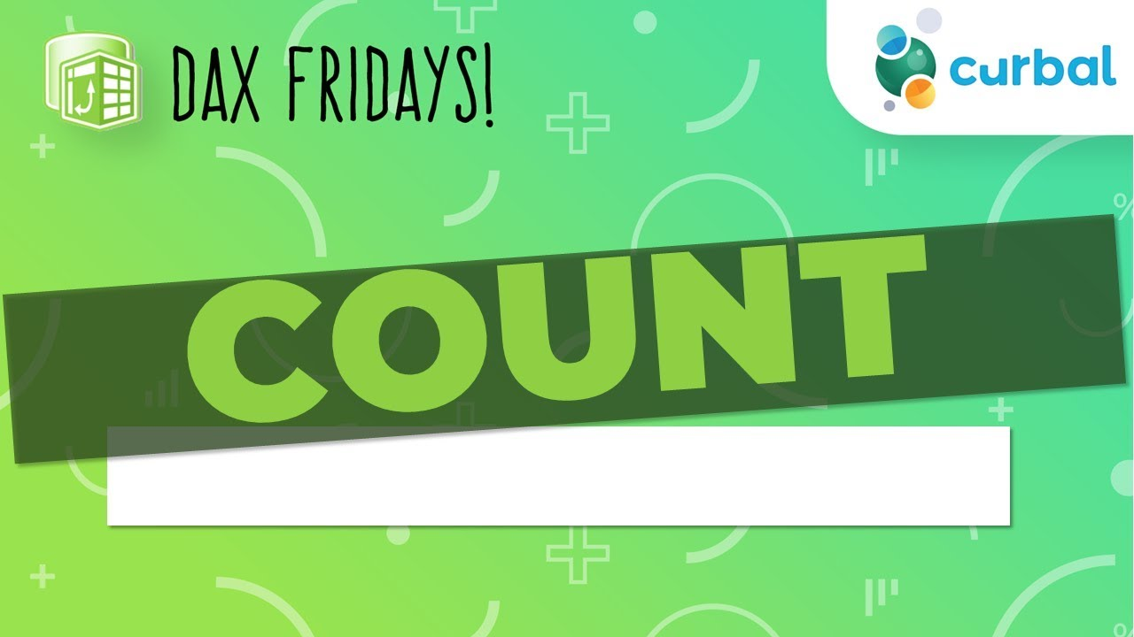 DAX Fridays! #4: COUNT, COUNTA, COUNTX, COUNTAX, DISTINCTCOUNT AND  COUNTROWS in DAX