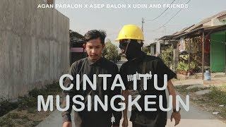 Download lagu CINTA ITU MUSINGKEUN - AGAN PARALON X ASEP BALON X UDIN AND FRIENDS