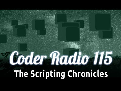 The Scripting Chronicles | Coder Radio 115