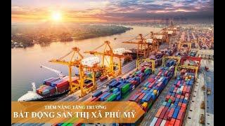 Tiềm Năng Bất Động Sản Tx Phú Mỹ - Tp Cảng & Công Nghiệp Tương Lai